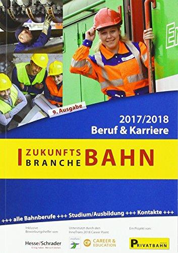 Zukunftsbranche Bahn Beruf & Karriere 2017/2018: alle Bahnberufe - Studium/Ausbildung - Kontakte