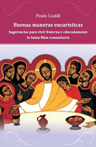 Buenas maneras eucarísticas: Sugerencias para vivir fraterna y educadamente la Santa Misa comunitaria (Spanish Edition)