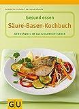 Säure-Basen-Kochbuch. Genussvoll im Gleichgewicht leben