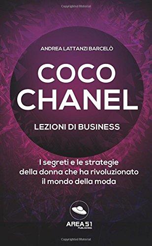 Coco Chanel. Lezioni di business: I segreti e le strategie della donna che ha rivoluzionato il mondo della moda
