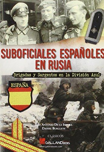 Suboficiales españoles en Rusia: Brigadas y Sargentos en la División Azul (CLÁSICOS)
