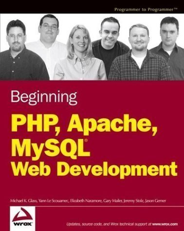 Beginning PHP, Apache, MySQL Web Development (Programmer to Programmer) by Glass, Michael K., Le Scouarnec, Yann, Naramore, Elizabeth, published by John Wiley & Sons (2004)