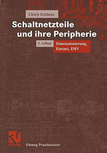 Schaltnetzteile und ihre Peripherie: Dimensionierung, Einsatz, EMV (Vieweg Praxiswissen)