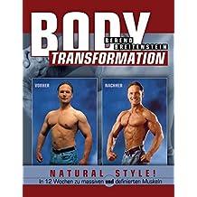 Body Transformation Natural Style!: In 12 Wochen zu massiven und definierten Muskeln