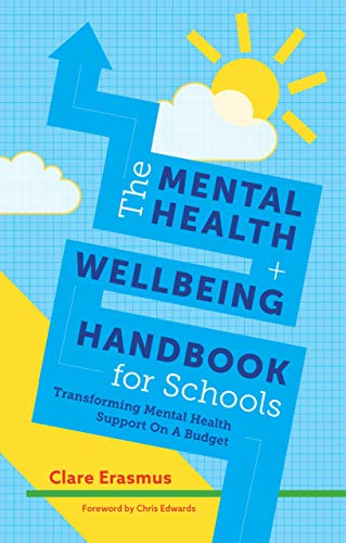 The Mental Health and Wellbeing Handbook for Schools: Transforming Mental Health Support On A Budget (English Edition)