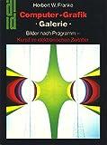 Computergrafik - Galerie. Bilder nach Programm - Kunst im elektronischen Zeitalter - Herbert W. Franke