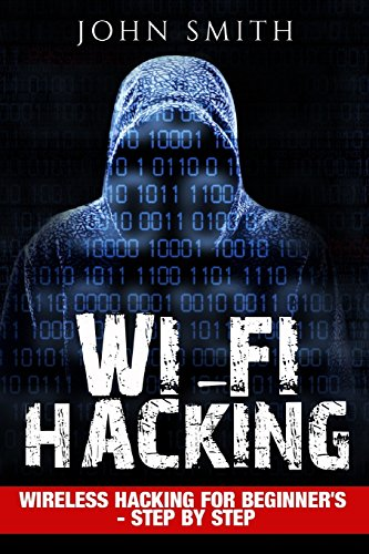 Hacking: WiFi Hacking, Wireless Hacking For Beginner's - Step by Step