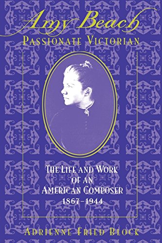 Amy Beach: Passionate Victorian: The Life and Work of an American Composer 1867-1944 - Adrienne Oxford