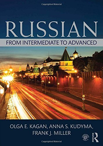 Russian: From Intermediate to Advanced by Olga E. Kagan (2014-08-26)