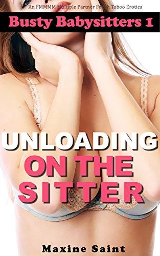 Busty Babysitters Volume 1:  Unloading on the Sitter: An FMMMM Multiple Partner Fetish Taboo Erotica