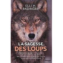 La sagesse des loups : Comment ils pensent, s?organisent, se soucient les uns des autres...
