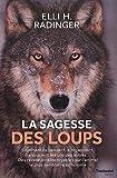 La sagesse des loups - Comment ils pensent, s?organisent, se soucient les uns des autres...