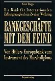 Bankgeschäfte mit dem Feind: Die Bank für Internationalen Zahlungsausgleich im Zweiten Weltkrieg: Von Hitlers Europabank zum Instrument des Marshallplans
