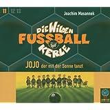 Die Wilden Fussballkerle, Tl.11 : Jojo, der mit der Sonne tanzt, 3 Audio-CDs (Die Wilden Fußballkerle)