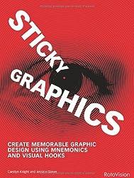 Sticky Graphics: Create Memorable Graphic Design Using Mnemonics and Visual Hooks