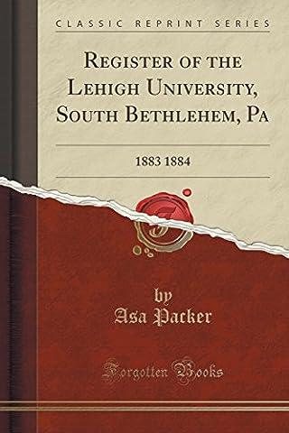 Register of the Lehigh University, South Bethlehem, Pa: 1883 1884 (Classic Reprint)