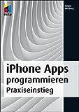 iPhone Apps programmieren: Praxiseinstieg - Zu den neuen Versionen iOS 7 und Xcode 5 (mitp Professional)