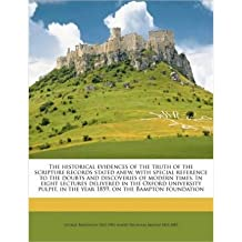 The Historical Evidences of the Truth of the Scripture Records Stated Anew, with Special Reference to the Doubts and Discoveries of Modern Times. in Eight Lectures Delivered in the Oxford University Pulpit, in the Year 1859, on the Bampton Foundation (Paperback) - Common