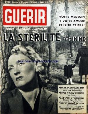 GUERIR [No 184] du 01/04/1951 - LA STERILITE FEMININE - LES EAUX THERMALES VOUS OFFRENT UNE CURE DE BEAUTE - ILS NE PEUVENT S'EMPECHER DE FUMER - LES RHUMATISMES - VOS EMPREINTES DIGITALES REVELENT LES SECRETS DE VOTRE PERSONNALITE - LE PAIN BLANC - CET ALIMENT DESEQUILIBRE