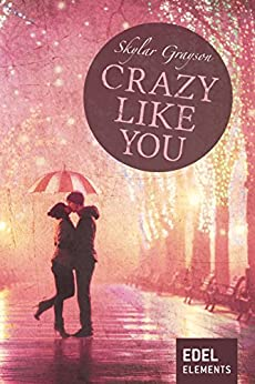 Crazy like you (Crazy-Reihe) von [Grayson, Skylar]