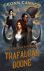 The Virtuous Feats of the Indomitable Miss Trafalgar and the Erudite Lady Boone (Trafalgar and Boone Book 1) (English Edition)
