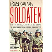 Soldaten - On Fighting, Killing and Dying: The Secret Second World War Tapes of German POWs (English Edition)