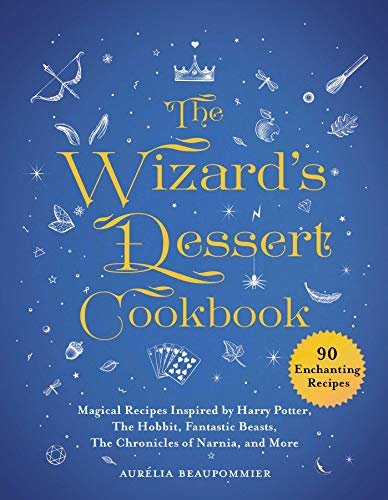 The Wizard's Dessert Cookbook: Magical Recipes Inspired by Harry Potter, The Lord of the Rings, Fantastic Beasts, The Chronicles of Narnia, and More Tart Pastry Ring