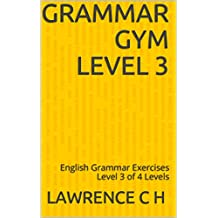 Grammar Gym Level 3: English Grammar Exercises Level 3 of 4 Levels (English Edition)