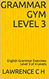 Grammar Gym Level 3: English Grammar Exercises Level 3 of 4 Levels