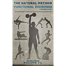 The Natural Method: Functional Exercises: Georges Hébert's Practical Guide to Physical Education (translated) (English Edition)
