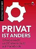 Privat ist anders: Urheberrecht und Datenschutz auf Facebook (Digitale Welt 001)