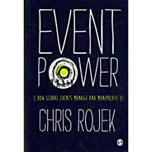 [(Event Power : How Global Events Manage and Manipulate)] [By (author) Chris Rojek] published on (March, 2013)
