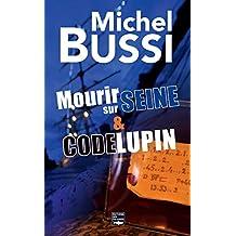 Mourir sur Seine - Code Lupin: Deux best-sellers réunis en un volume inédit !