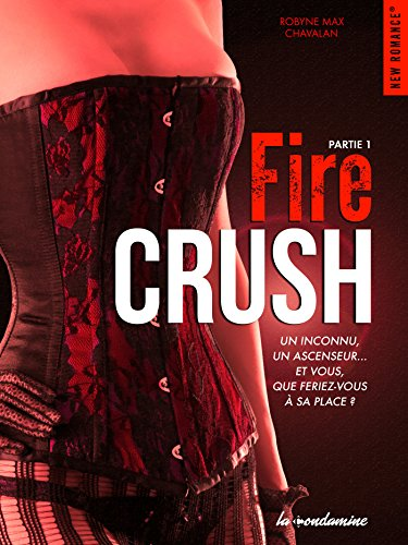 Fire crush - Partie 1 : Robyne Max chavalan 2016