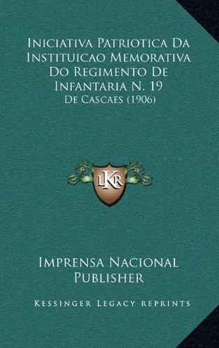 Iniciativa Patriotica Da Instituicao Memorativa Do Regimento de Infantaria N. 19: de Cascaes (1906)