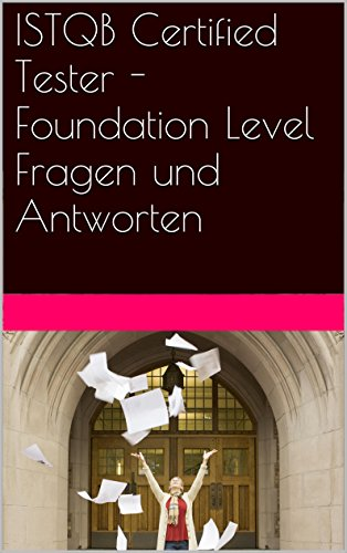 ISTQB Certified Tester - Foundation Level Fragen und Antworten eBook ...