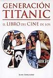 Generación Titanic: El libro del cine de los 90 (Ensayo)