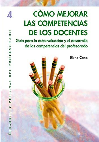 Cómo mejorar las competencias de los docentes : guía para la autoevaluación y el desarrollo de las competencias del profesorado (Desarrollo personal del profesorado, Band 4)