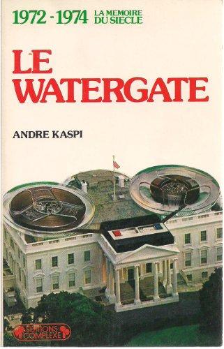 Le watergate : 1972-1974 par Kaspi a.