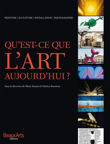 Qu'est-ce que l'art aujourd'hui ? par Marie Bonnet, Fabrice Bousteau, Collectif
