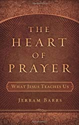 The Heart of Prayer, What Jesus Teaches Us