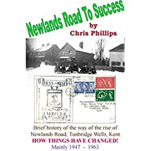 Newlands Road to Success: Brief History of the Way & the Rise of Newlands Road, Tunbridge Wells, Kent, mainlyt  1947  - 1963 (English Edition)