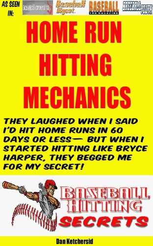 Home Run Hitting Mechanics - They Laughed When I Said I'd Hit Home Runs in 60 days or less -- But When I Started Hitting like Bryce Harper, They Begged Me For My Secret! (English Edition) -