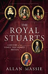 The Royal Stuarts: A History of the Family That Shaped Britain by Allan Massie (2010-05-06)