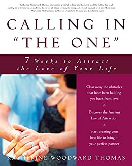 """Calling in """"The One"""": 7 Weeks to Attract the Love of Your Life by [Thomas, Katherine Woodward]"""