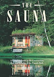 The Sauna: A Complete Guide to the Construction, Use, and Benefits of the Finnish Bath: Complete Guide to Construction, Use, and Benefits of the Finnish Bath