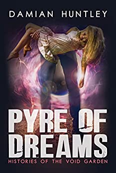 Histories of the Void Garden, Book 1: Pyre of Dreams by [Huntley, Damian]