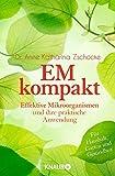 EM kompakt: Effektive Mikroorganismen und ihre praktische Anwendung - Dr. Anne Katharina Zschocke