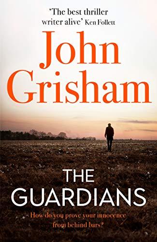 The Guardians: The explosive new thriller from international bestseller John Grisham (English Edition)