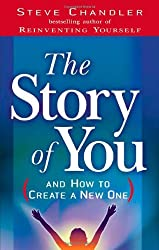 The Story of You: (And How to Create a New One) by Steve Chandler (2006-08-01)